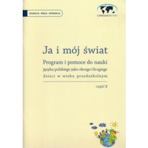 Ja i mój świat Program i pomoce do nauki jezyka polskiego jako obcego dla dzieci Część B