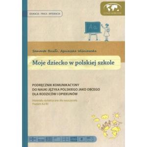 Moje dziecko w polskiej szkole Materiały dydaktyczne A2/B1 Do nauki jezyka polskiego jako obcego
