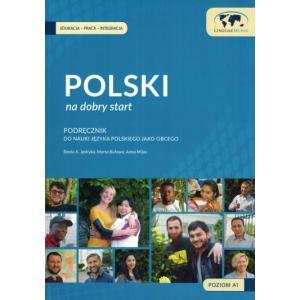 Polski na Dobry Start. Podręcznik do Nauki Języka Polskiego Jako Obcego + CD