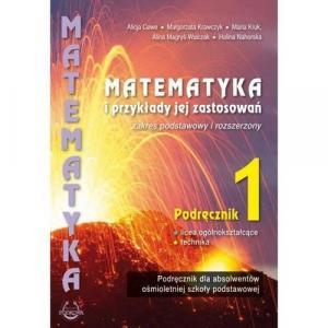 Matematyka. Matematyka i przykłady jej zastosowań 1. Liceum i technikum. Podręcznik. Zakres podstawowy i rozszerzony
