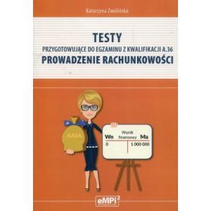 Testy Przygotowujące do Egzaminu z Kwalifikacji A.36. Prowadzenie Rachunkowości