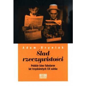 Ślad rzeczywistości. Polskie kino fabularne lat trzydziestych XX wieku