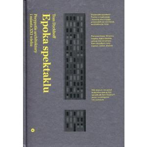 Epoka spektaklu Perypetie architektury i miasta XXI wieku