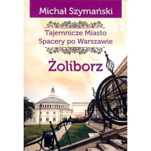 Tajemnicze miasto Spacery po Warszawie Żoliborz /varsaviana/