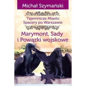 Tajemnicze miasto Spacery po Warszawie Marymont Sady i Powązki Wojskowe /varsaviana/