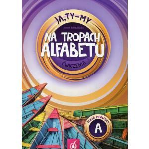 Ja, Ty - My. Na tropach alfabetu. Klasa 1. Ćwiczenia Część A