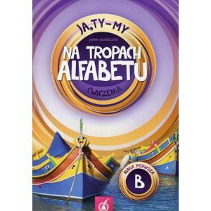 Ja, Ty - My. Na tropach alfabetu. Klasa 1. Ćwiczenia Część B