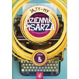 Ja, Ty - My. Dziennik pisarza. Klasa 2. Ćwiczenia Część B