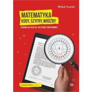 Matematyka. Kody,szyfry,wróżby. Zadania dla klas 7-8 szkoły podstawowej