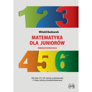 Matematyka dla juniorów Zadania konkursowe Dla klas VII-VIII szkoły podstawowej i I kl.LO