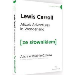 Alice's Adventures in Wonderland Alicja w Krainie Czarów z podręcznym słownikiem angielsko-polskim