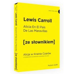 Alicia En El Pais De Las Maravillas (Alicja w Krainie Czarów) z Podręcznym Słownikiem Hiszpańsko-Polskim
