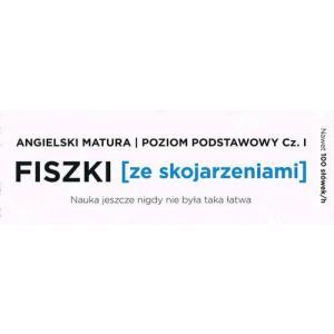 Fiszki ze Skojarzeniami. Angielski Matura. Poziom Podstawowy cz.1