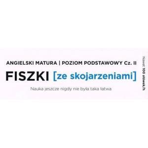 Fiszki Ze Skojarzeniami. Angielski Matura Poziom Podstawowy cz. 2