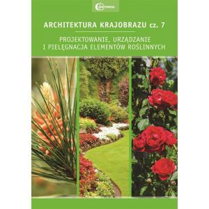Architektura krajobrazu cz. 7. Projektowanie urządzanie i pielęgnacja elementów roślinnych