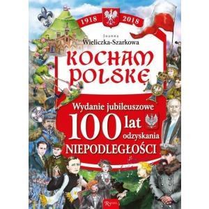 Kocham Polskę. Wydanie jubileuszowe. 100 lat odzyskania niepodległości