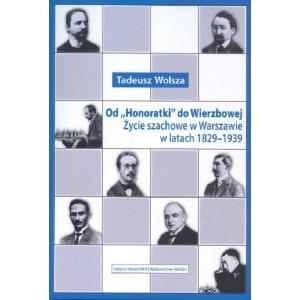 """Od """"Honoratki"""" do Wierzbowej Życie szachowe w Warszawie w latach 1829–1939 /varsaviana/"""