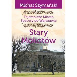 Tajemnicze Miasto Spacery po Warszawie Stary Mokotów /varsaviana/
