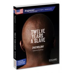 Angielski. Twelve Years a Slave (Zniewolony). Adaptacja Klasyki Literatury z Ćwiczeniami i Słowniczkiem. Poziom B1-B2