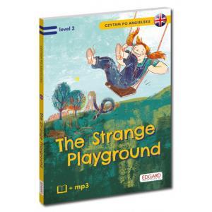 The Strange Playground/Tajemniczy plac zabaw. Level 2. Czytam po angielsku + MP3