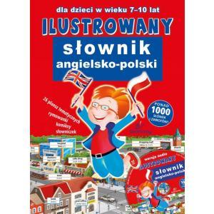 Ilustrowany Słownik Angielsko-Polski Dla Dzieci w Wieku 7-10 Lat