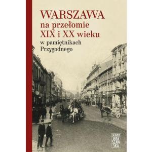Warszawa na przełomie XIX i XX wieku w pamiętnikach Przygodnego /varsaviana/