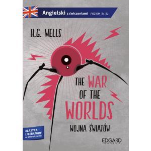 The War of the Worlds (Wojna Światów).  Adaptacja Klasyki Literatury z Ćwiczeniami i Słowniczkiem. Poziom B1-B2