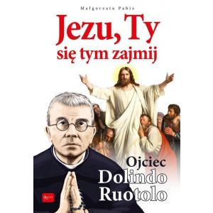 Jezu ty się tym zajmij. Ojciec Dolindo Ruotolo