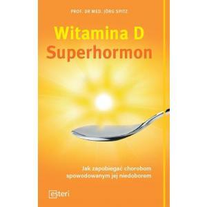 Witamina D. Superhormon. Jak zapobiegać chorobom spowodowanym jej niedoborem