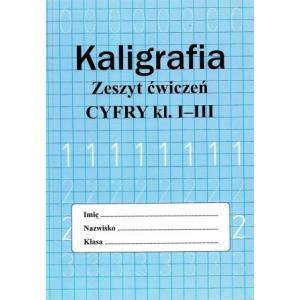 Kaligrafia. Zeszyt ćwiczeń. Cyfry kl. I-III