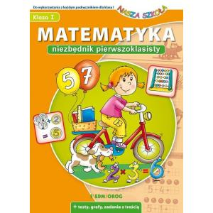 Nasza szkoła. Matematyka. Niezbędnik pierwszoklasisty + testy, grafy, zadania z treścią