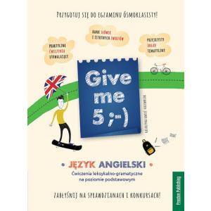 Give me 5 ;-). Język angielski. Ćwiczenia leksykalno-gramatyczne na poziomie podstawowym. Wydanie 2