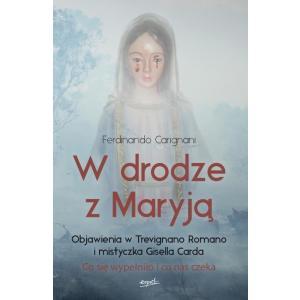 W drodze z Maryją. Objawienia w Trevignano Romano i mistyczka Gisella Carda