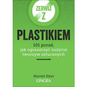 Zerwij z plastikiem. 101 porad, jak ograniczyć zużycie tworzyw sztucznych