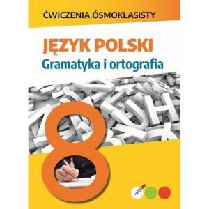 Język polski. Gramatyka i ortografia. Ćwiczenia ósmoklasisty