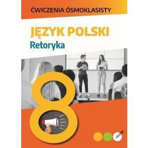 Język polski. Retoryka. Ćwiczenia ósmoklasisty