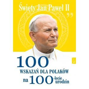 Św.Jan Paweł II 100 wskazań dla Polaków na 100-lecie urodzin