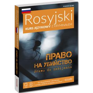 Rosyjski. Kurs językowy z kryminałem. Prawo na ubijstwo. Poziom A2-B1