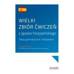 Wielki zbiór ćwiczeń z języka hiszpańskiego. Testy gramatyczne i leksykalne. Poziom A1-C1