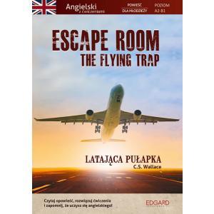 Escape Room. The Flying Trap. Angielski z ćwiczeniami. Powieść dla młodzieży