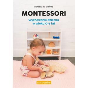 Montessori. Wychowanie dziecka 0-6 lat