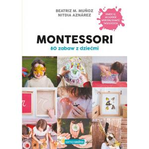 Montessori. 80 zabaw z dziećmi