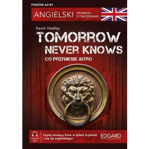 Angielski. Kryminał z ćwiczeniami. Tomorrow Never Knows. Co przyniesie jutro. Poziom A2-B1. Wyd.2021