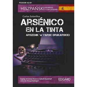 Hiszpański. Kryminał z ćwiczeniami. Arsenico en la tinta. Arszenik w farbie drukarskie. Poziom A2-B1