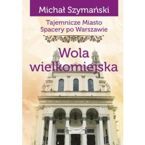 Tajemnicze Miasto Spacery po Warszawie Wola wielkomiejska /varsaviana/
