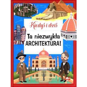 Kiedyś i dziś. Ta niezwykła architektura!