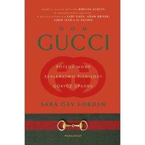 Dom Gucci. Potęga mody, szaleństwo pieniędzy, gorycz upadku
