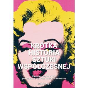 Krótka historia sztuki współczesnej. Kieszonkowy przewodnik po kierunkach, dziełach, tematach