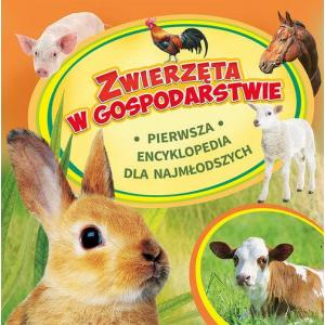 Zwierzęta w Gospodarstwie Pierwsza Encyklopedia dla Najmłodszych