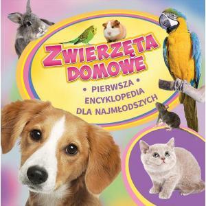 Zwierzęta Domowe Pierwsza Encyklopedia dla Najmłodszych